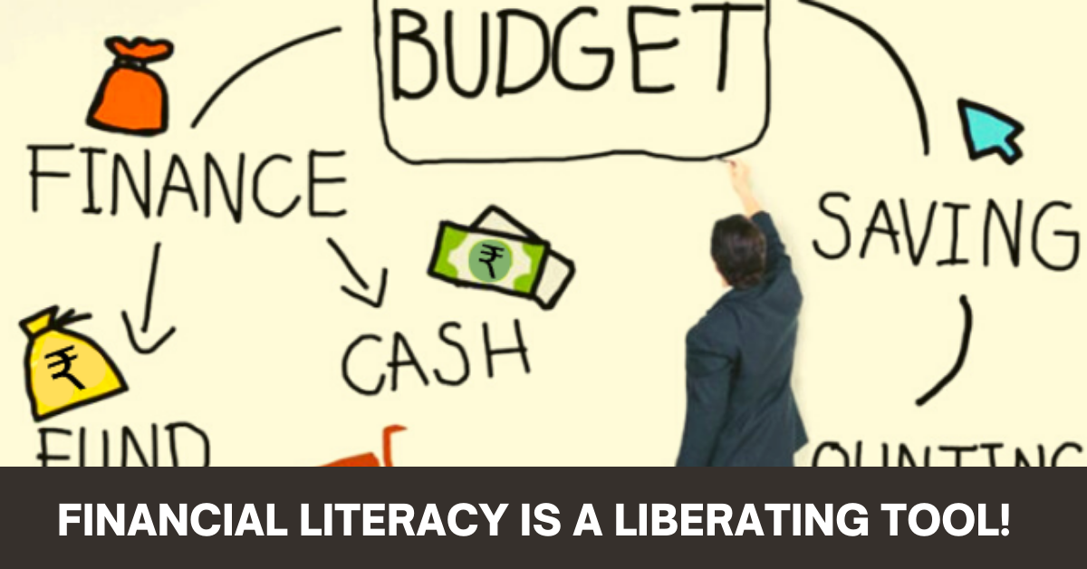 Financial Literacy is A Liberating Tool!